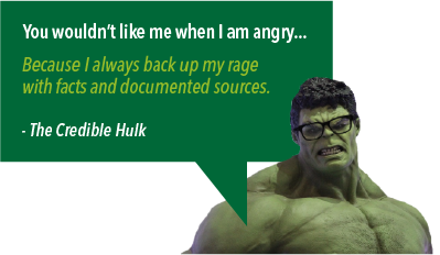 """An image of the Incredible Hulk wearing glasses saying, """"You wouldn't like me when I'm angry... Because I always back up my rage with facts and documented sources"""" - The 'Credible' Hulk"""