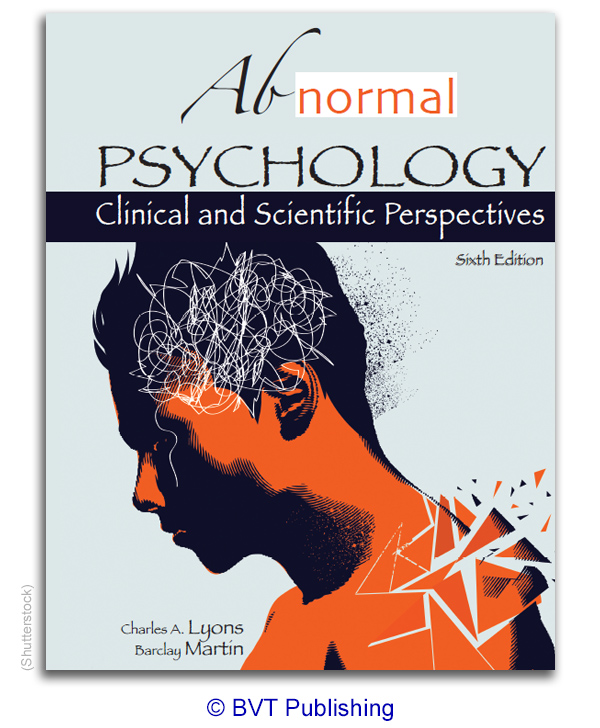 Abnormal Psychology: Clinical and Scientific Perspectives, sixth edition, by Lyons. Copyright BVT publishing.